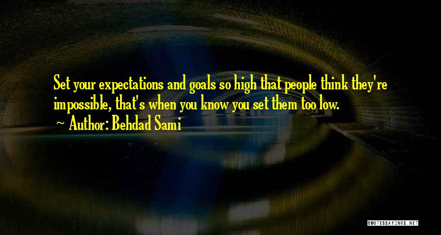 Impossible Goals Quotes By Behdad Sami