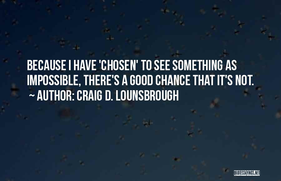 Impossible Goals Quotes By Craig D. Lounsbrough