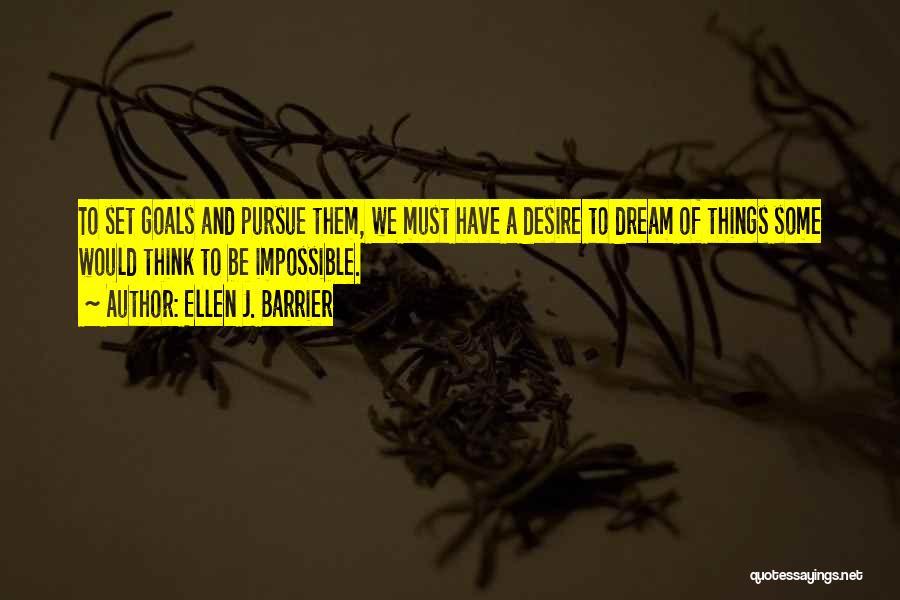 Impossible Goals Quotes By Ellen J. Barrier