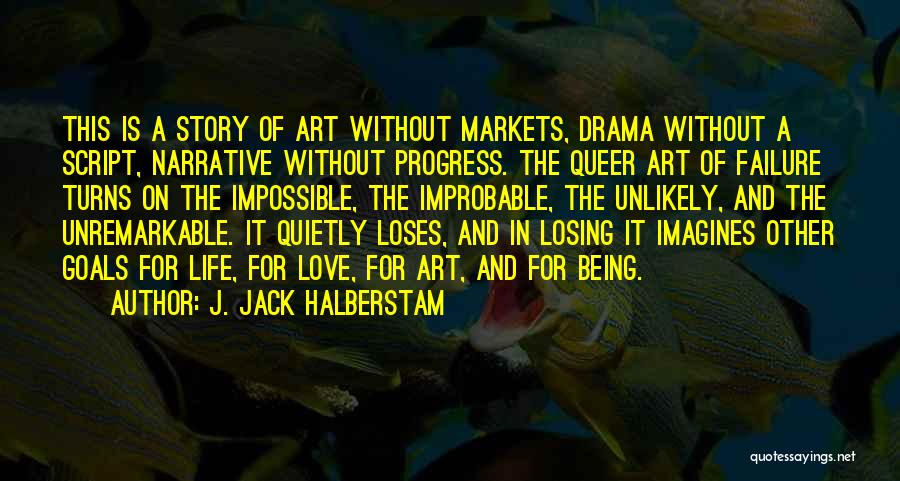 Impossible Goals Quotes By J. Jack Halberstam