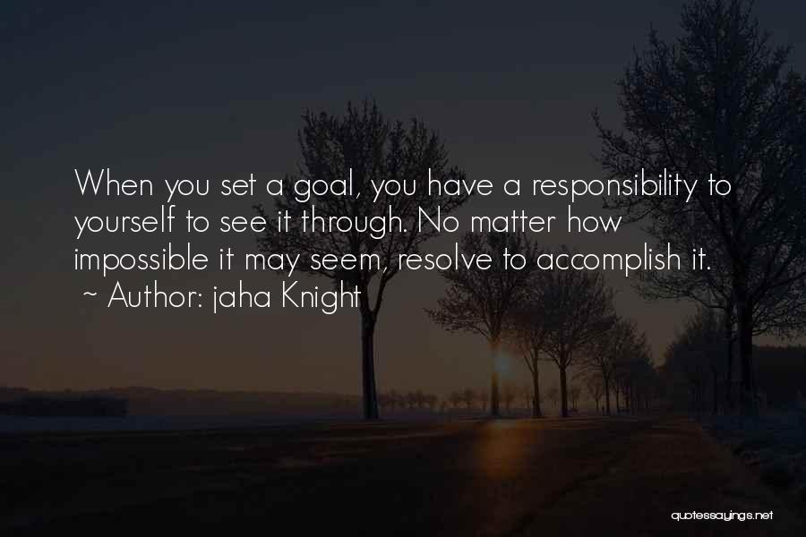 Impossible Goals Quotes By Jaha Knight