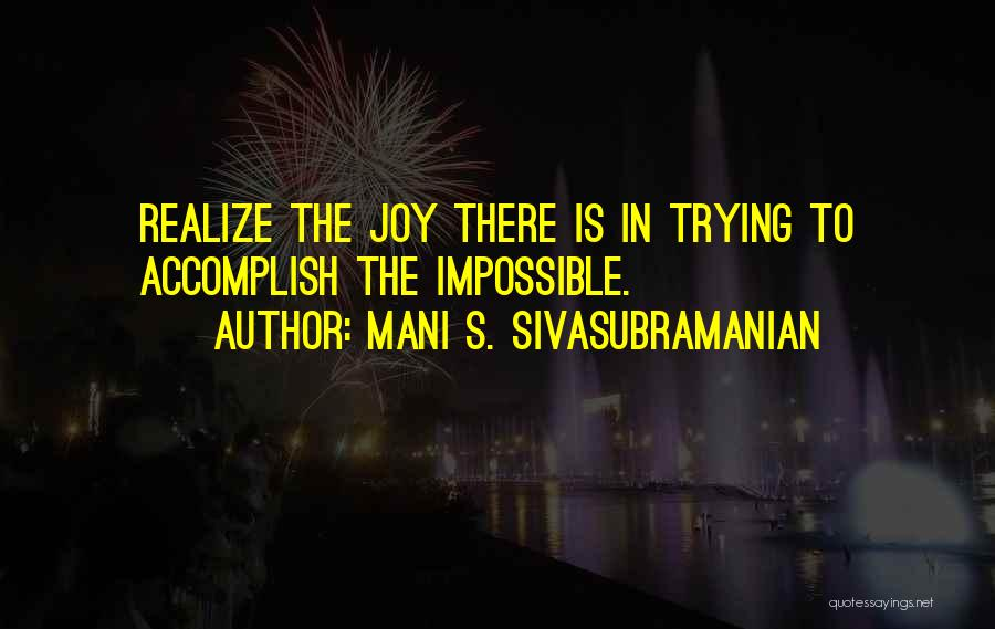 Impossible Goals Quotes By Mani S. Sivasubramanian