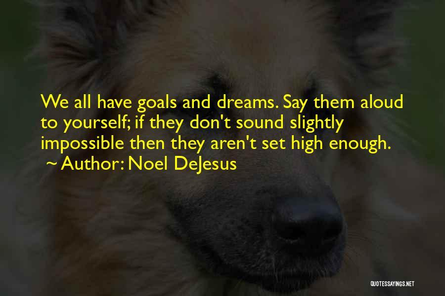 Impossible Goals Quotes By Noel DeJesus