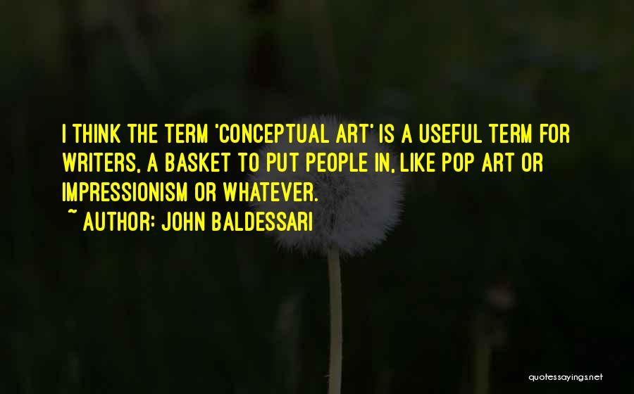 Impressionism Quotes By John Baldessari