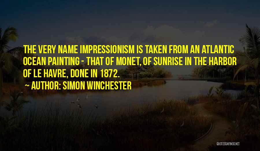 Impressionism Quotes By Simon Winchester