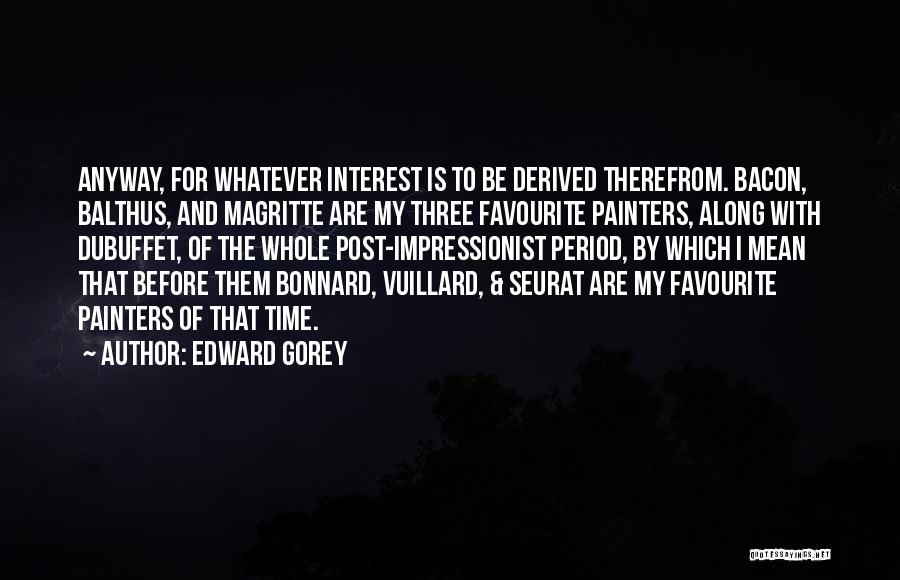 Impressionist Painters Quotes By Edward Gorey