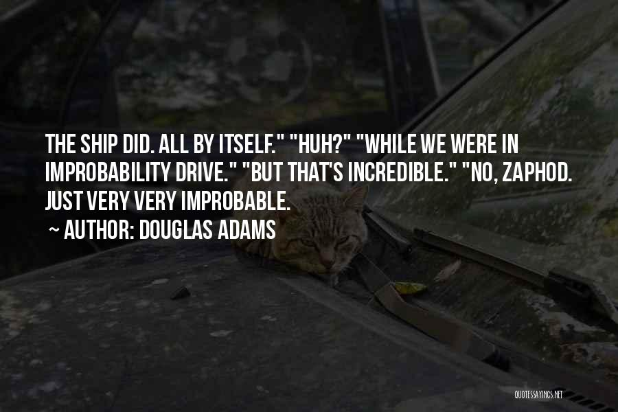 Improbability Drive Quotes By Douglas Adams