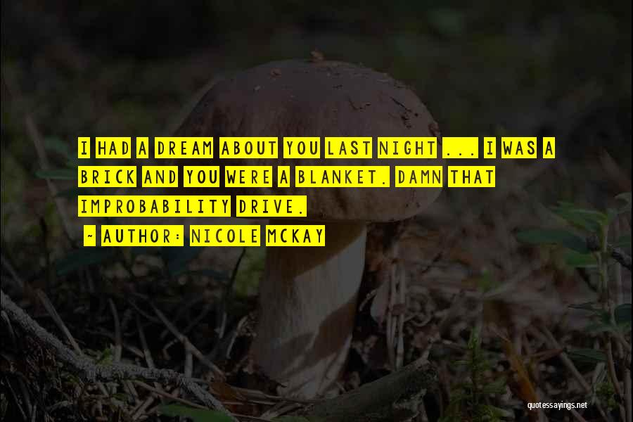 Improbability Drive Quotes By Nicole McKay