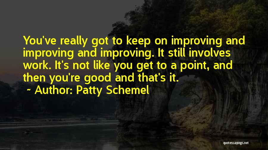 Improving Your Work Quotes By Patty Schemel