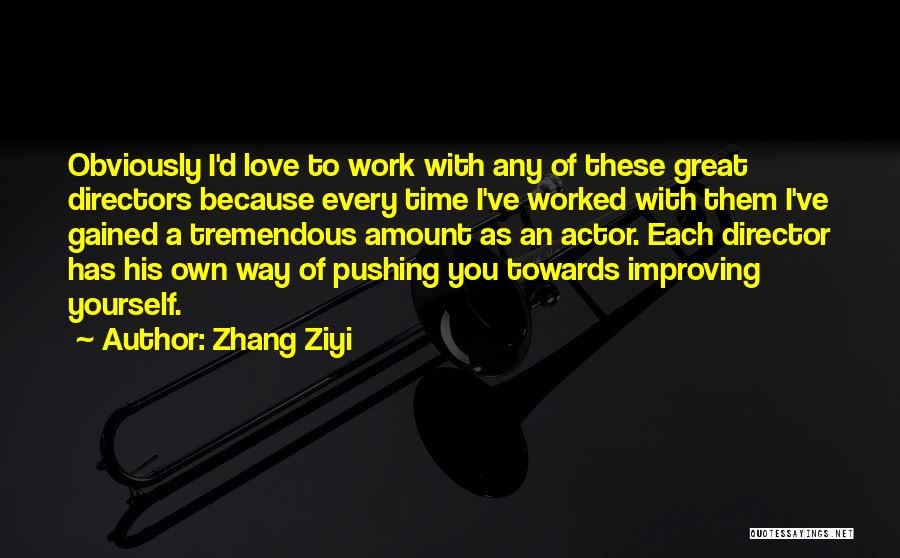 Improving Your Work Quotes By Zhang Ziyi