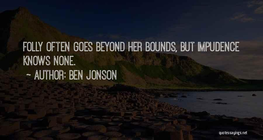 Impudence Quotes By Ben Jonson