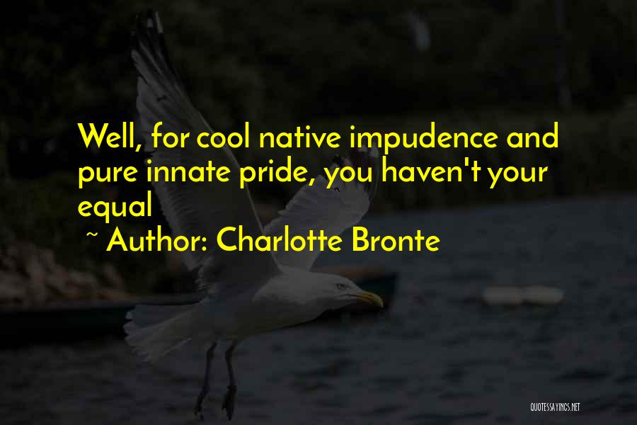 Impudence Quotes By Charlotte Bronte