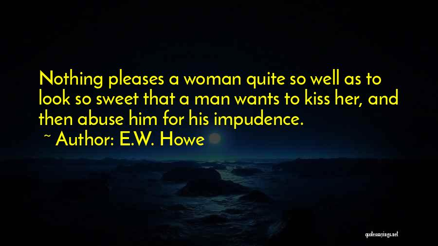 Impudence Quotes By E.W. Howe