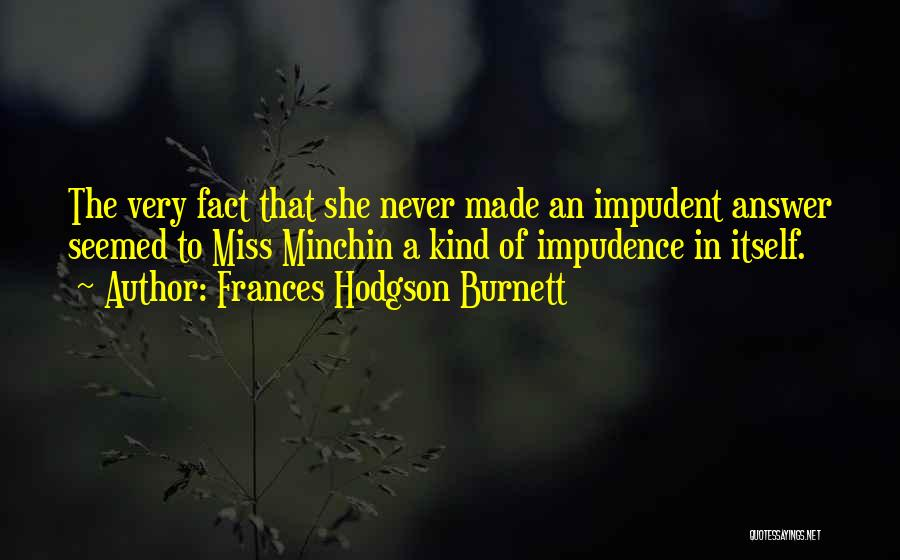 Impudence Quotes By Frances Hodgson Burnett
