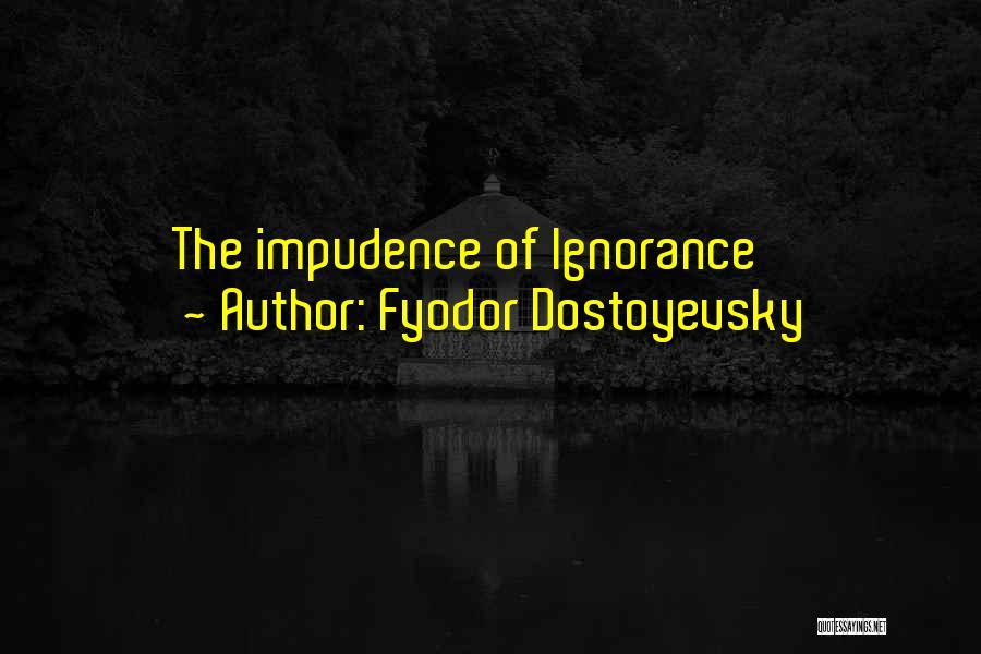 Impudence Quotes By Fyodor Dostoyevsky