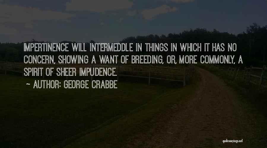 Impudence Quotes By George Crabbe