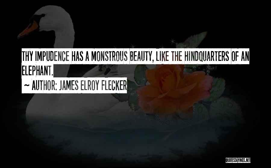 Impudence Quotes By James Elroy Flecker