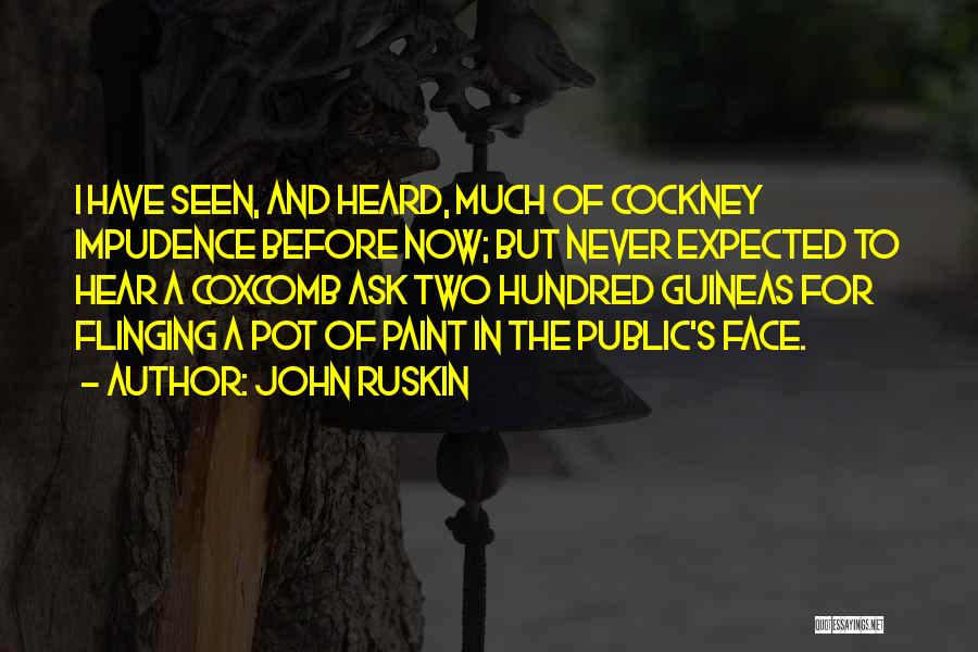 Impudence Quotes By John Ruskin