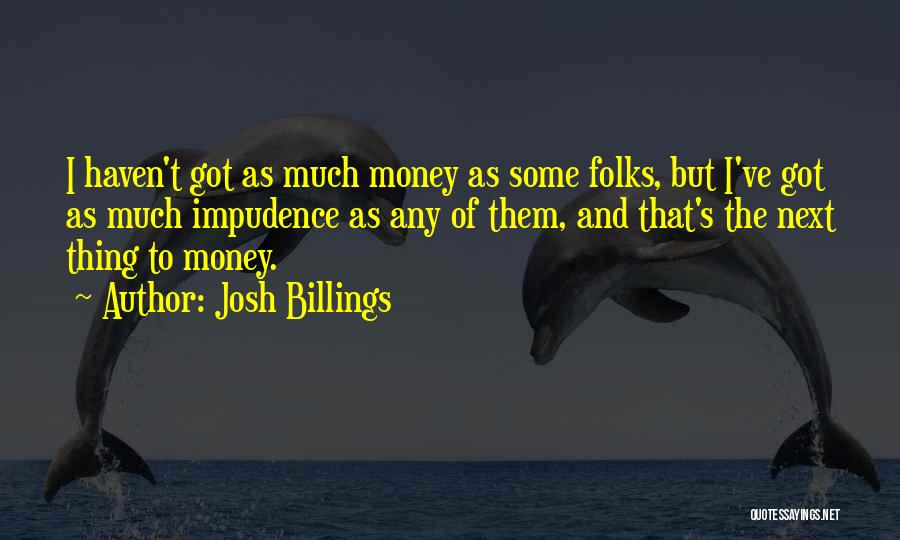 Impudence Quotes By Josh Billings