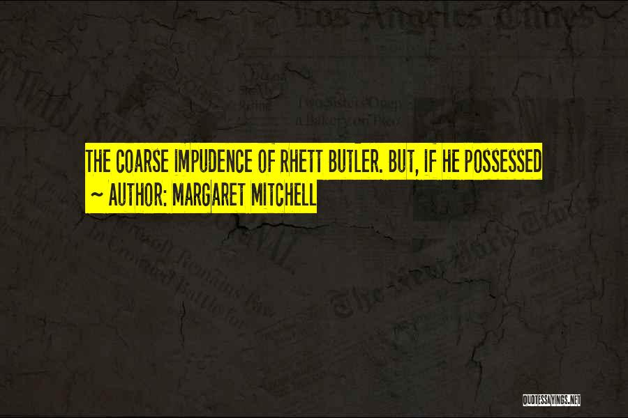 Impudence Quotes By Margaret Mitchell