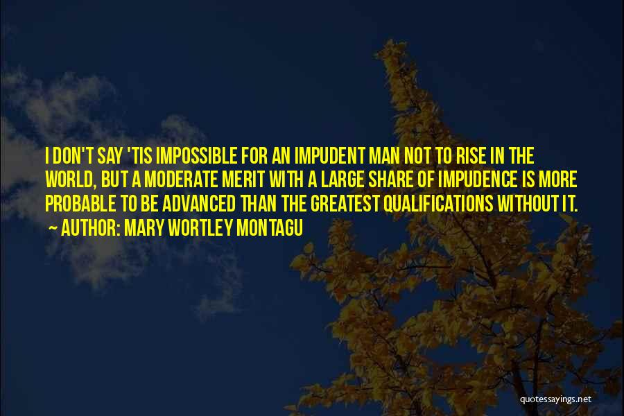 Impudence Quotes By Mary Wortley Montagu