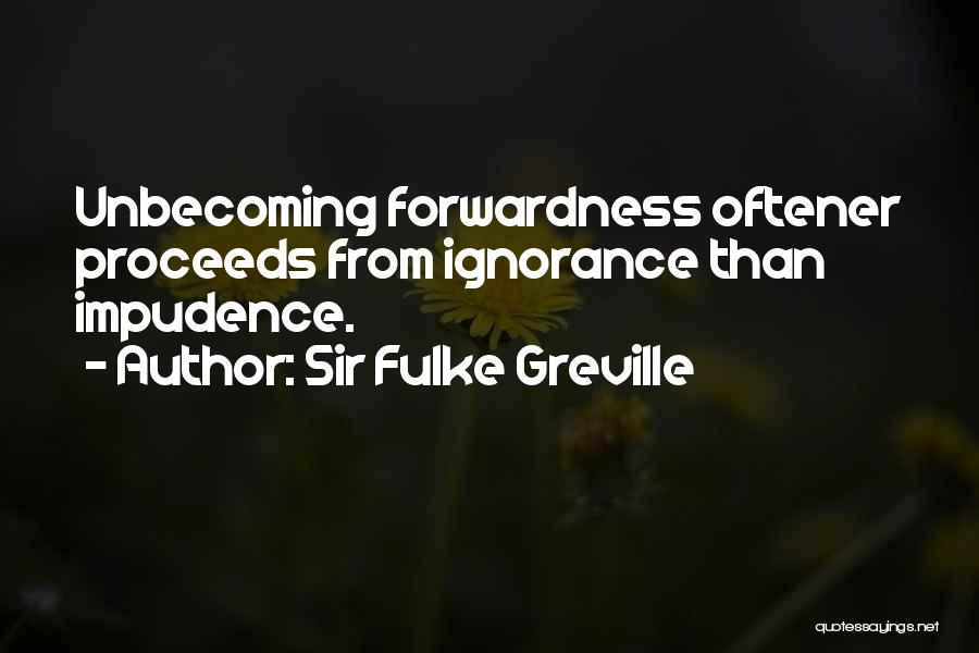 Impudence Quotes By Sir Fulke Greville