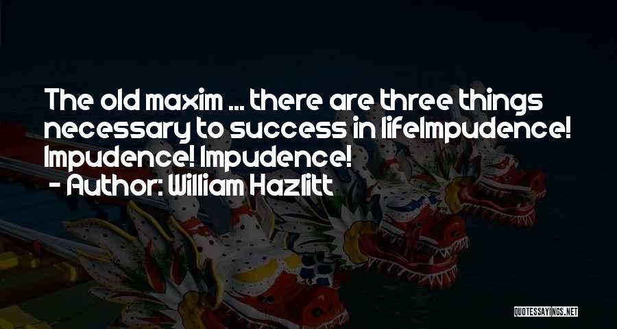 Impudence Quotes By William Hazlitt