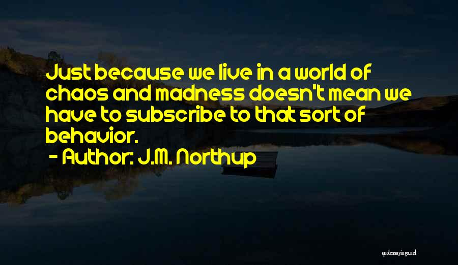 In A World Of Chaos Quotes By J.M. Northup