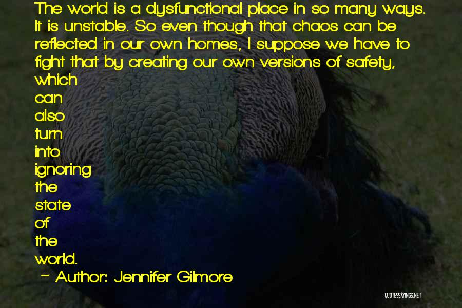 In A World Of Chaos Quotes By Jennifer Gilmore