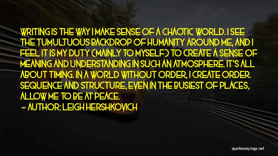 In A World Of Chaos Quotes By Leigh Hershkovich