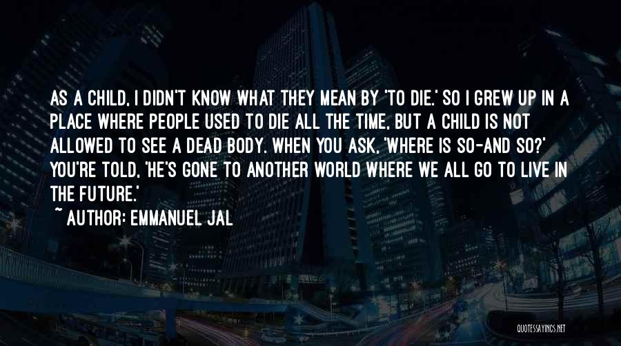 In Another Time And Place Quotes By Emmanuel Jal