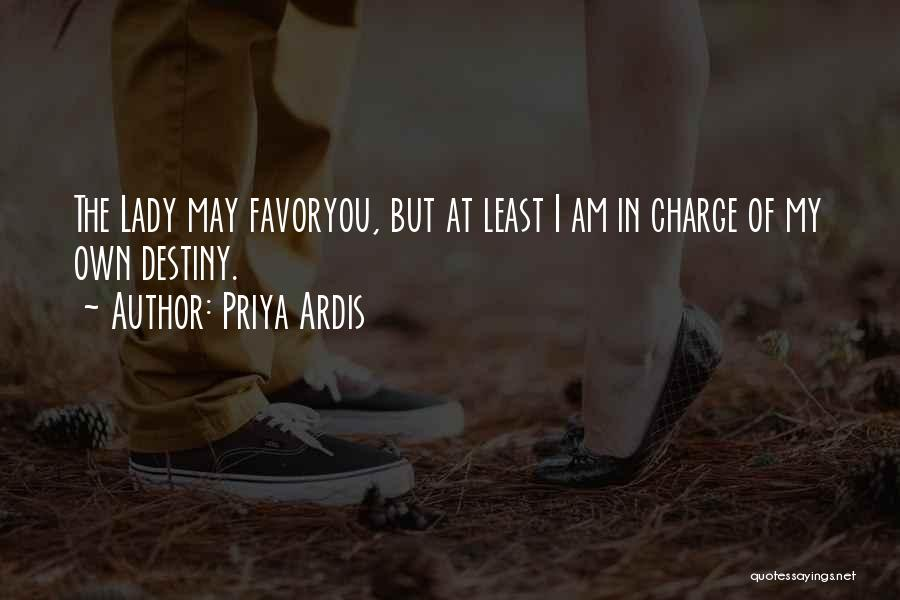 In Charge Of Own Destiny Quotes By Priya Ardis