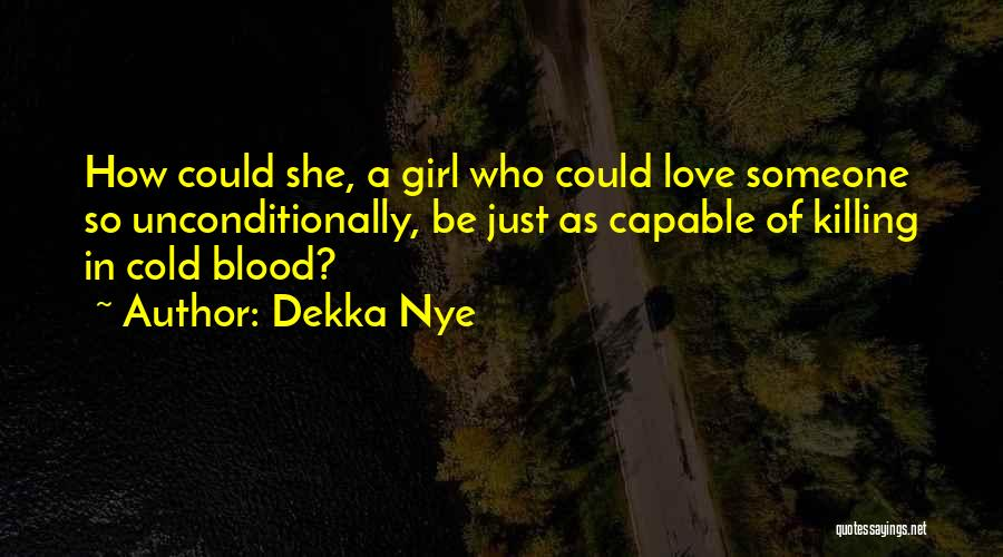 In Cold Blood Love Quotes By Dekka Nye