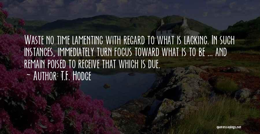 In Due Time Quotes By T.F. Hodge