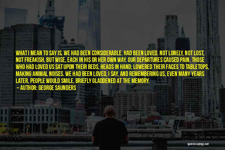 In Memory Of Our Loved Ones Quotes By George Saunders