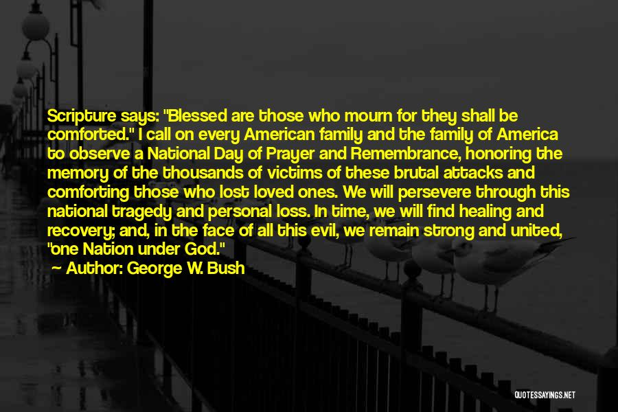 In Memory Of Our Loved Ones Quotes By George W. Bush