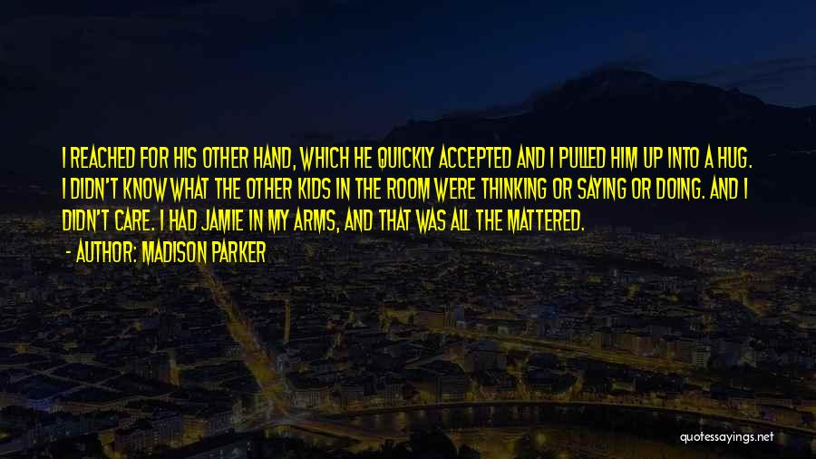 In My Hand Quotes By Madison Parker