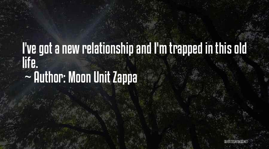 In New Relationship Quotes By Moon Unit Zappa