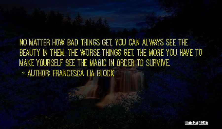 In Order To Survive Quotes By Francesca Lia Block