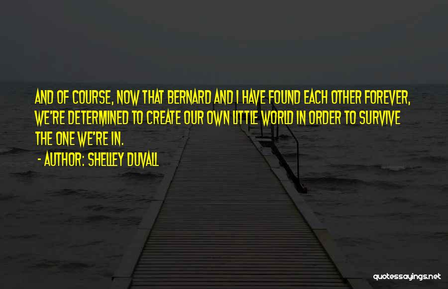 In Order To Survive Quotes By Shelley Duvall