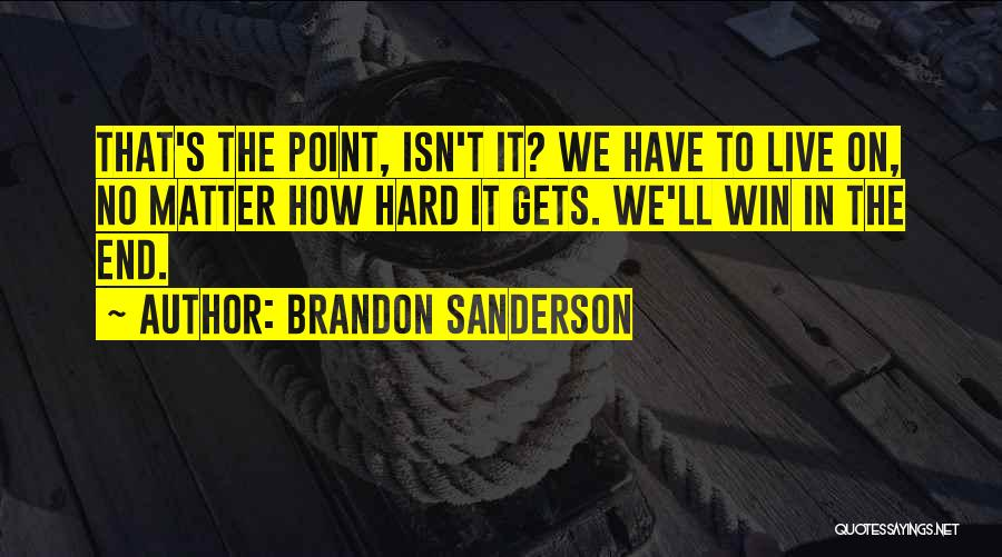 In The End I Will Win Quotes By Brandon Sanderson