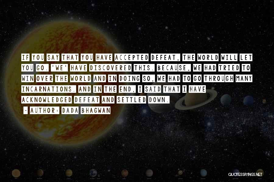In The End I Will Win Quotes By Dada Bhagwan