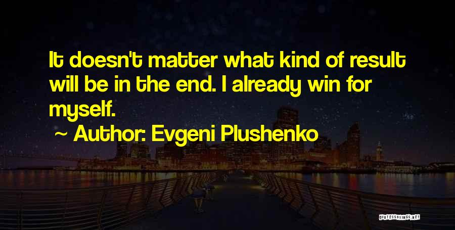 In The End I Will Win Quotes By Evgeni Plushenko