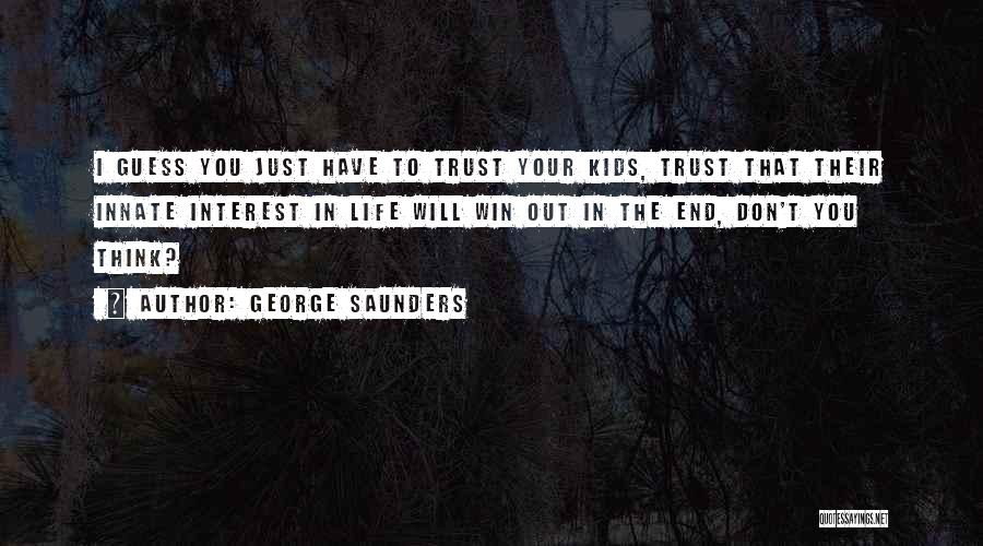 In The End I Will Win Quotes By George Saunders