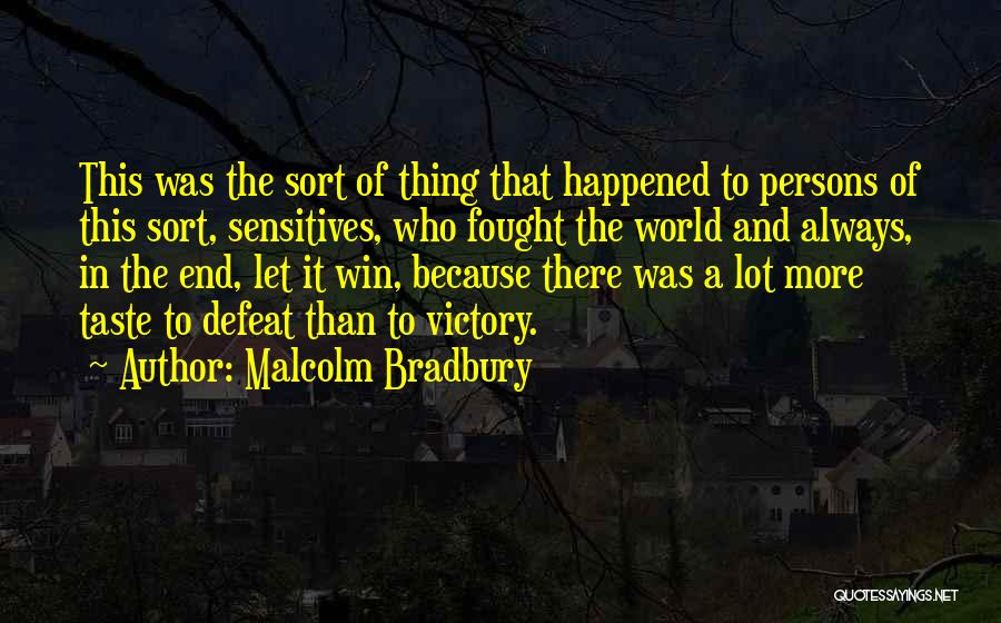 In The End I Will Win Quotes By Malcolm Bradbury