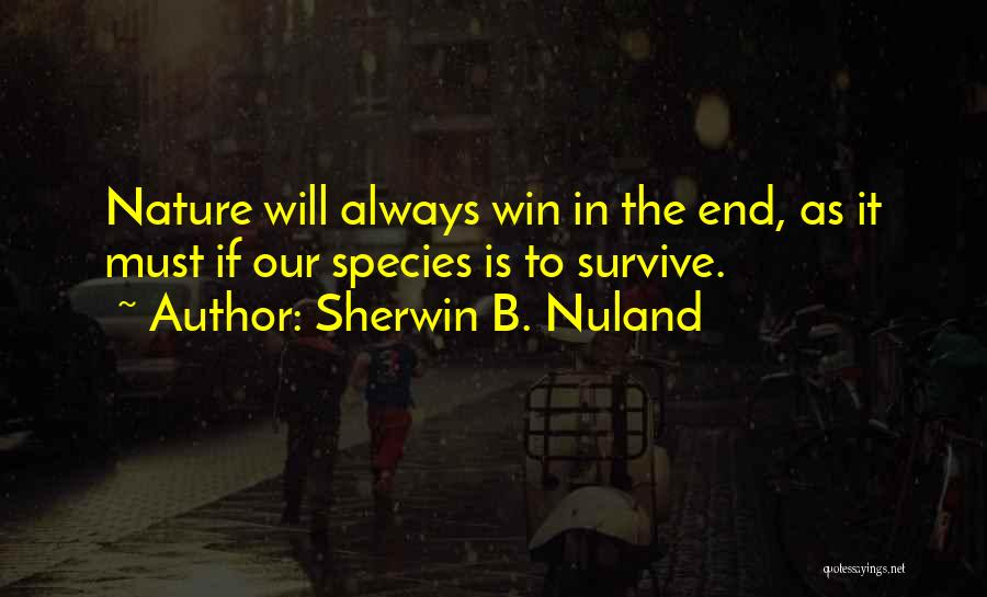In The End I Will Win Quotes By Sherwin B. Nuland
