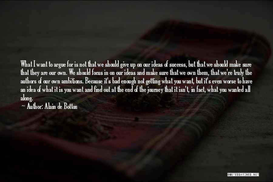 In The End You Find Out Quotes By Alain De Botton