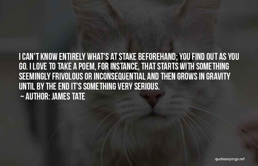 In The End You Find Out Quotes By James Tate
