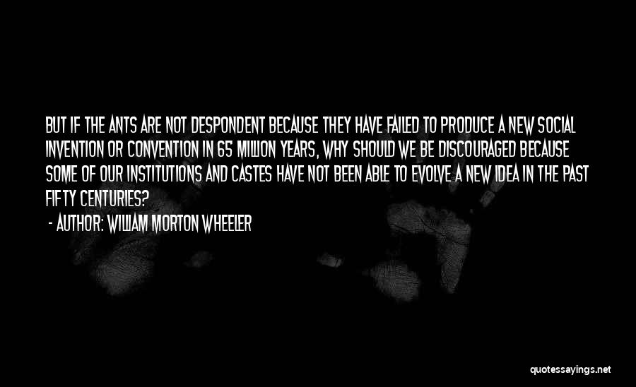 In The Past Quotes By William Morton Wheeler