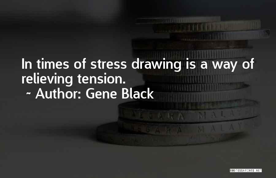 In Times Of Stress Quotes By Gene Black